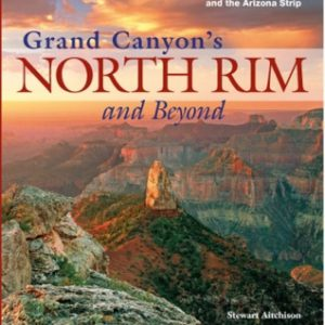 Grand Canyon's North Rim & Beyond: A Guide to the North Rim & the Arizona Strip