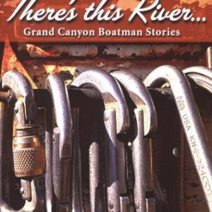 There's This River: Grand Canyon Boatman Stories