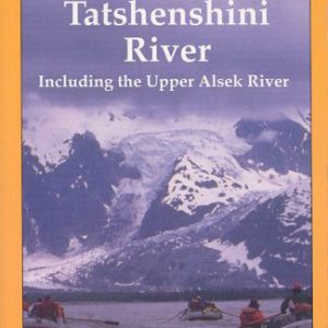 The Complete Guide to the Tatshenshini River: Including the Upper Alsek River