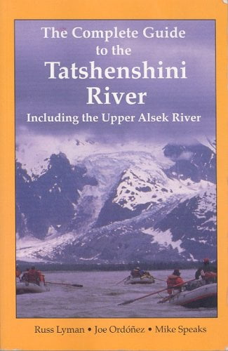 The Complete Guide of the Tatshenshini River including thee Upper Alsek River