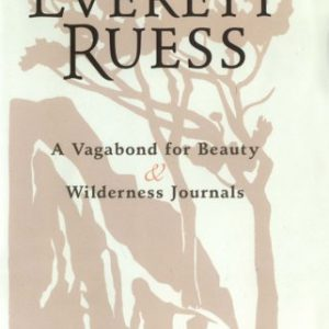 Everett Ruess: A Vagabond for Beauty & Wilderness Journals