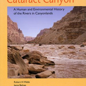 Cataract Canyon: A Human History and Environmental History of the Rivers in Canyonlands